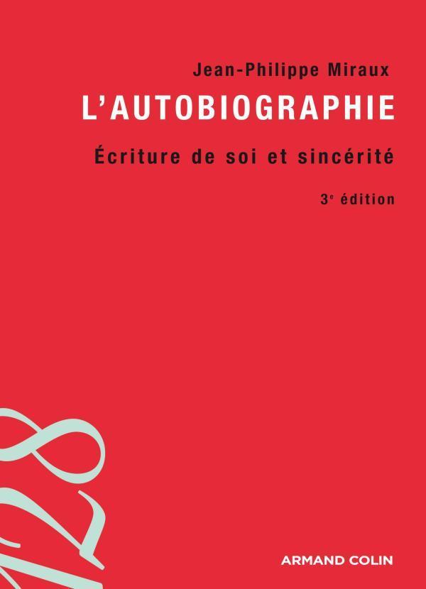 L'AUTOBIOGRAPHIE - 3E ED. - ECRITURE DE SOI ET SINCERITE