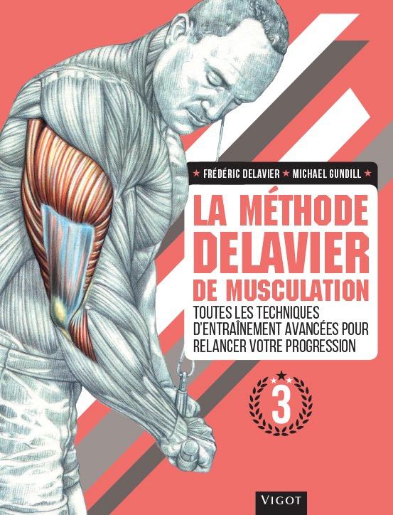 LA METHODE DELAVIER DE MUSCULATION VOL 3 - TOUTE LES TECHNIQUES D'ENTRAINEMENT AVANCEES POUR RELANCE