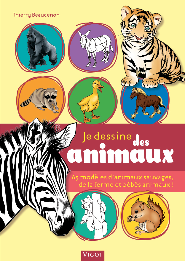 JE DESSINE DES ANIMAUX 65 MODELES D'ANIMAUX SAUVAGES, DE LA FERME ET BEBES ANIMAUX !