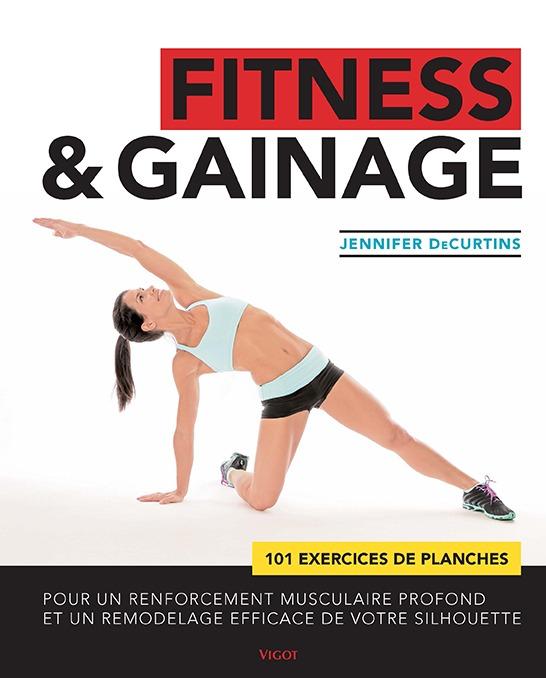 FITNESS & GAINAGE 101 EXERCICES DE PLANCHES POUR UN RENFORCEMENT MUSCULAIRE PROFOND ET UN REMODELAGE