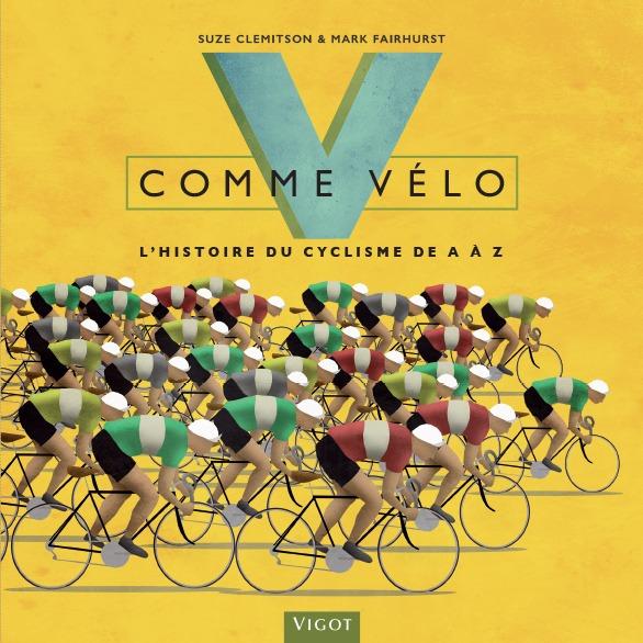 V COMME VELO - L'HISTOIRE DU CYCLISME DE A A Z