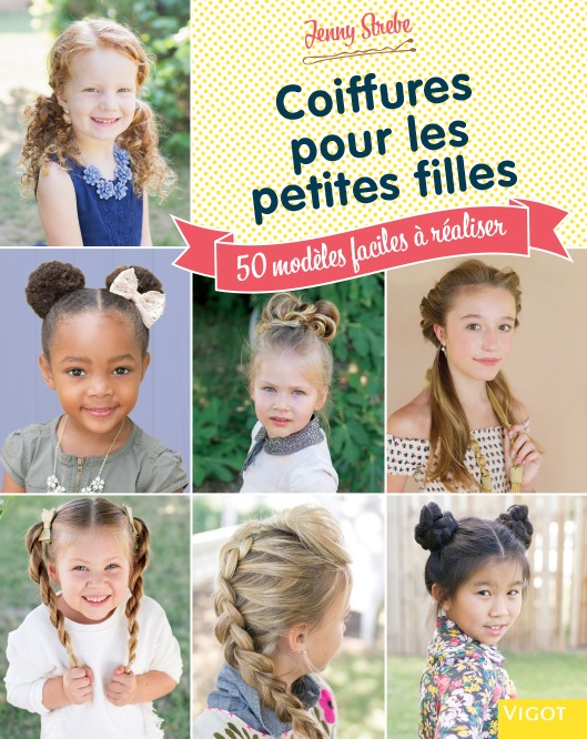 COIFFURES POUR LES PETITES FILLES - 50 MODELES FACILES ET AMUSANTS