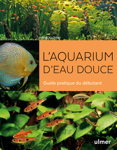 L'AQUARIUM D'EAU DOUCE - GUIDE PRATIQUE DU DEBUTANT