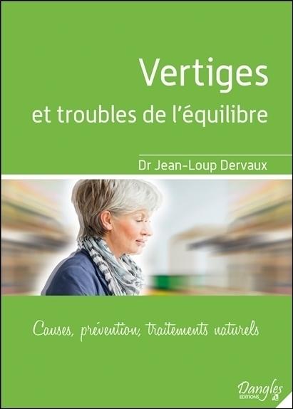 VERTIGES ET TROUBLES DE L'EQUILIBRE - CAUSES, PREVENTION, TRAITEMENTS NATURELS