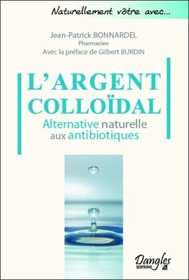 L'ARGENT COLLOIDAL - ALTERNATIVE NATURELLE AUX ANTIBIOTIQUES