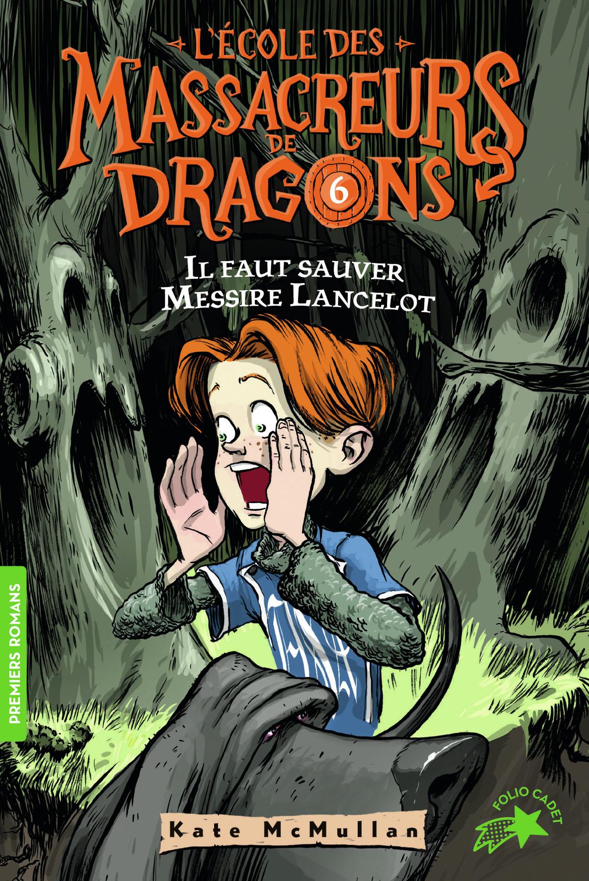 L'ECOLE DES MASSACREURS DE DRAGONS, 6 : IL FAUT SAUVER MESSIRE LANCELOT !
