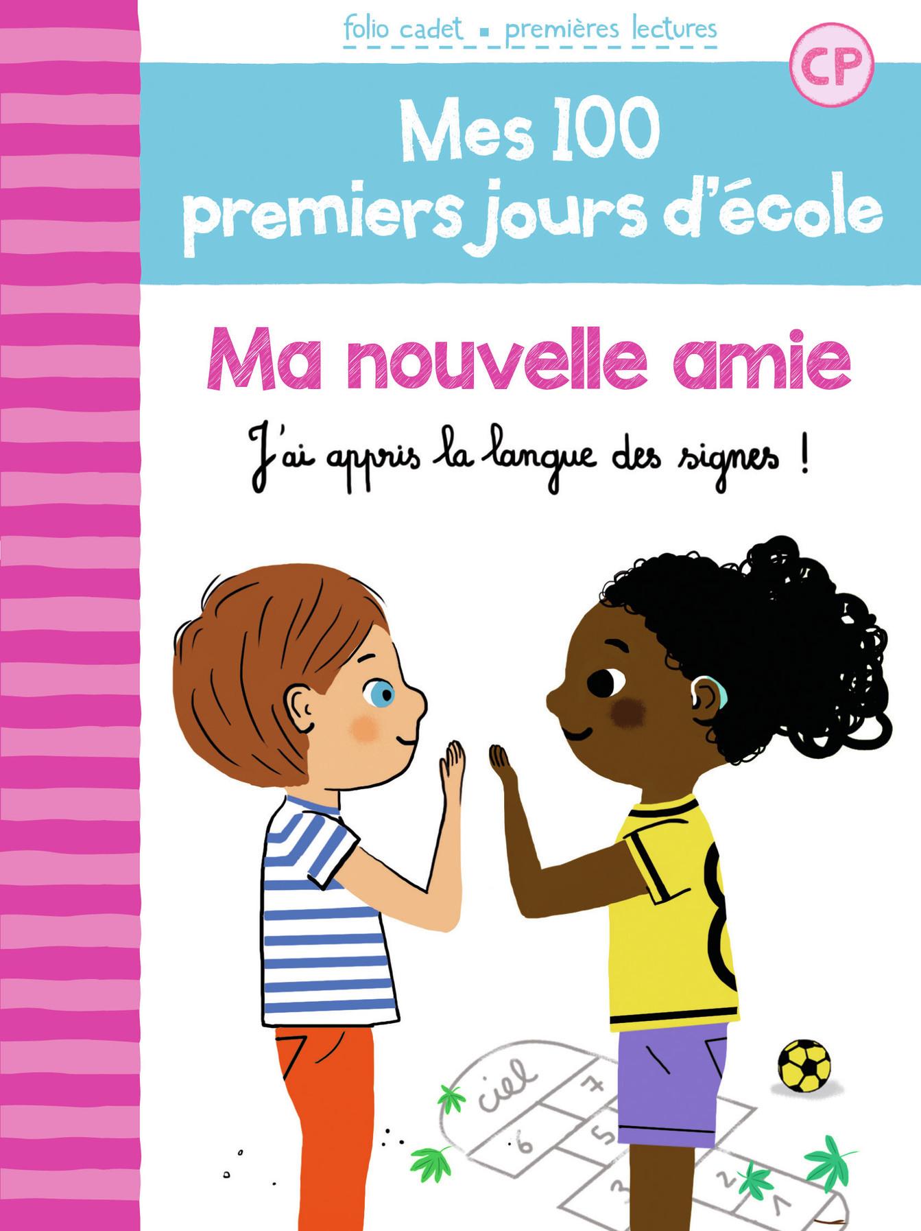 MES 100 PREMIERS JOURS D'ECOLE, 11 : MA NOUVELLE AMIE - J'AI APPRIS LA LANGUE DES SIGNES !