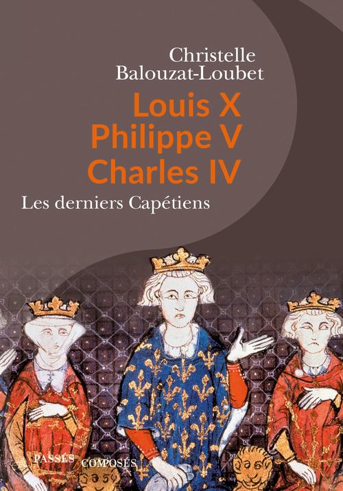LOUIS X PHILIPPE V CHARLES IV - LES DERNIERS CAPETIENS