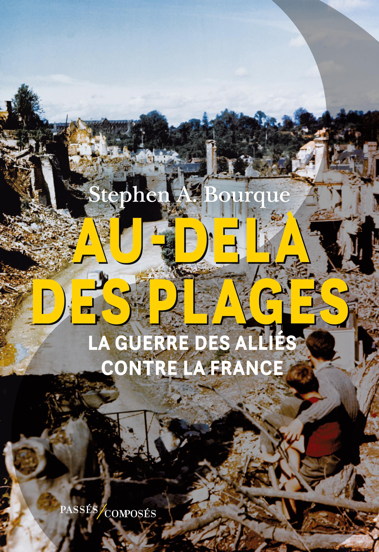 AU-DELA DES PLAGES - LA GUERRE DES ALLIES CONTRE LA FRANCE. 1944-1945