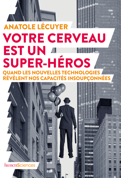 VOTRE CERVEAU EST UN SUPER-HEROS - QUAND LES NOUVELLES TECHNOLOGIES REVELENT NOS CAPACITES INSOUPCON