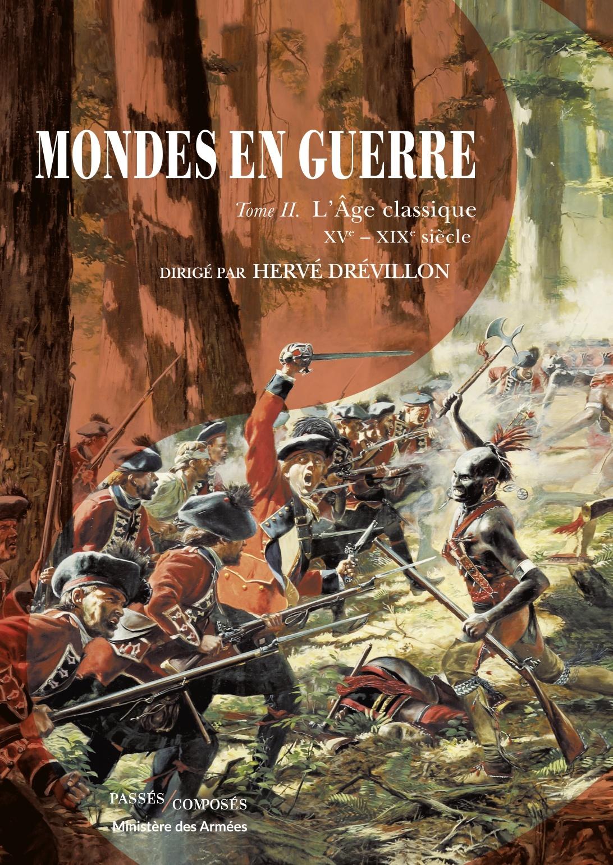 MONDES EN GUERRE - TOME II - L'AGE CLASSIQUE, XVE-XIXE SIECLE