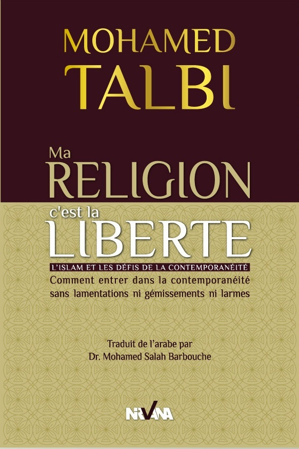 MA RELIGION C'EST LA LIBERTE - L'ISLAM ET LES DEFIS DE LA CONTEMPORANEITE