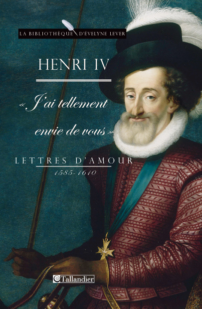 J'AI TELLEMENT ENVIE DE VOUS LETTRES D'AMOUR, 1585-1610