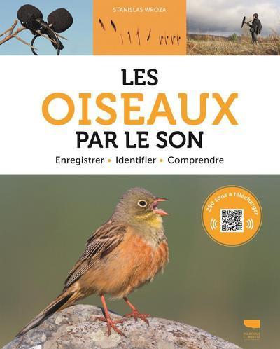 LES OISEAUX PAR LE SON - ENREGISTRER, IDENTIFIER, COMPRENDRE