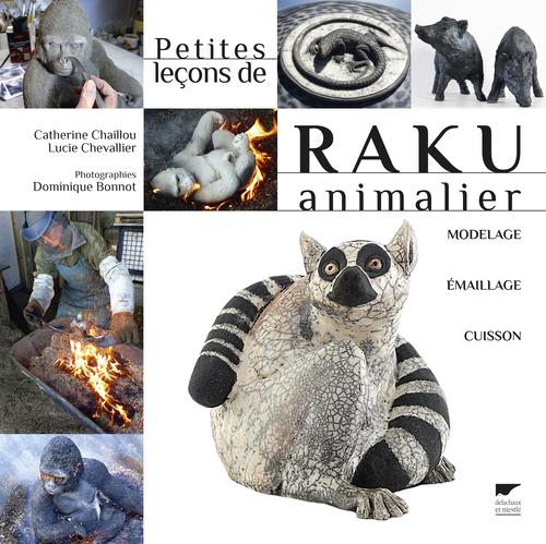 PETITES LECONS DE RAKU ANIMALIER. MODELAGE, EMAILLAGE, CUISSON