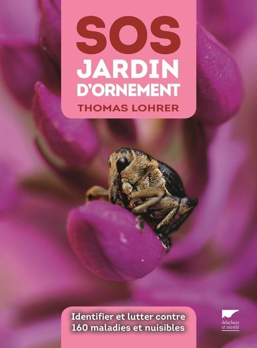 SOS JARDIN D'ORNEMENT. IDENTIFIER ET LUTTER CONTRE 160 MALADIES ET NUISIBLES