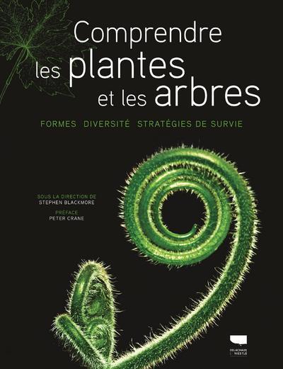 COMPRENDRE LES PLANTES ET LES ARBRES - FORMES, DIVERSITE, STRATEGIES DE SURVIE