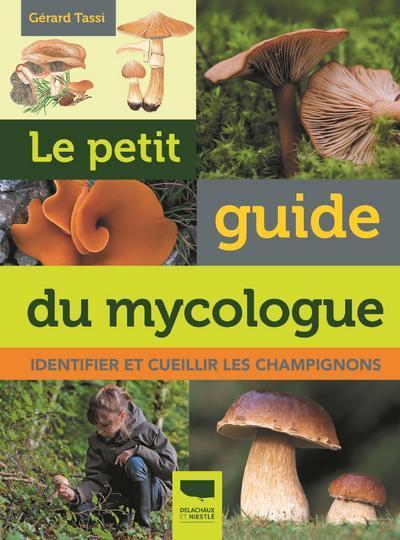 LE PETIT GUIDE DU MYCOLOGUE - IDENTIFIER ET CUEILLIR LES CHAMPIGNONS