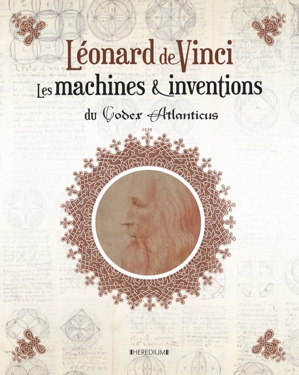 LEONARD DE VINCI - LES MACHINES ET INVENTIONS DU CODEX ATLANTICUS