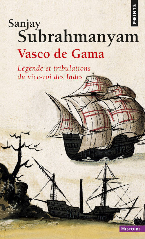 VASCO DE GAMA. LEGENDE ET TRIBULATIONS DU VICE-ROI