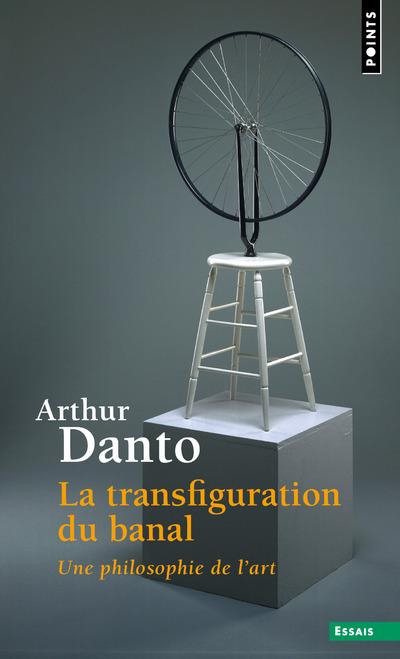 LA TRANSFIGURATION DU BANAL. UNE PHILOSOPHIE DE L'ART