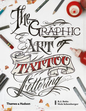 THE GRAPHIC ART OF TATTOO LETTERING A VISUAL GUIDE TO CONTEMPORARY STYLES AND DESIGNS /ANGLAIS