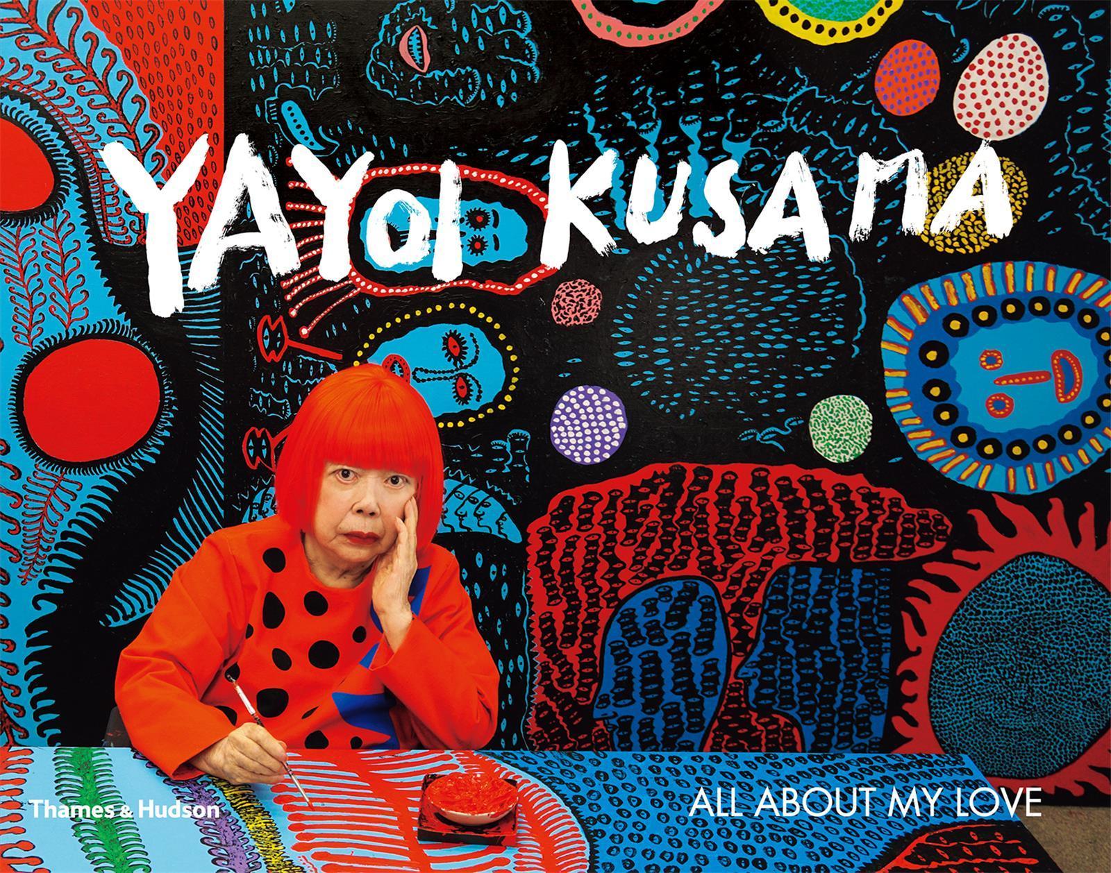 YAYOI KUSAMA ALL ABOUT MY LOVE /ANGLAIS