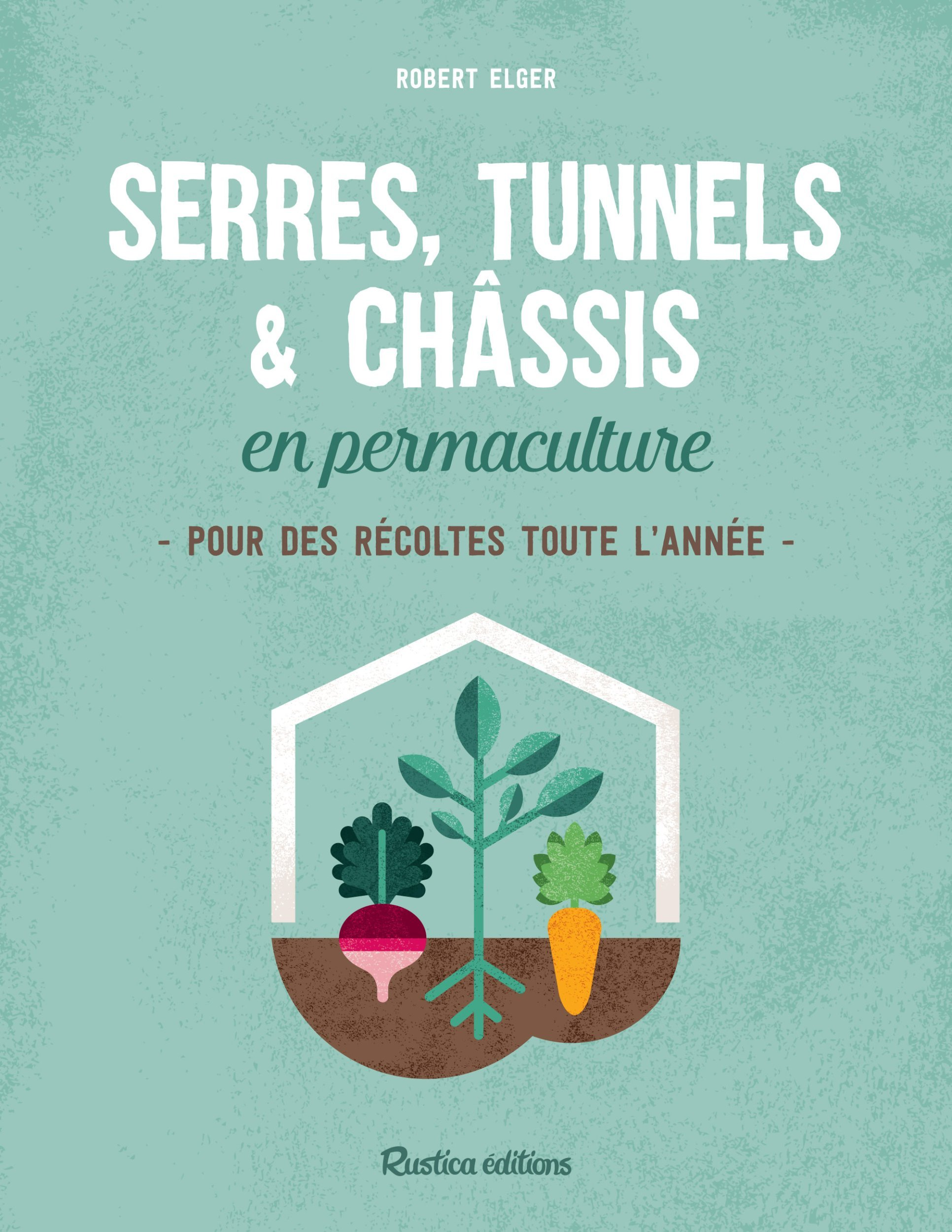 SERRES, TUNNELS ET CHASSIS EN PERMACULTURE