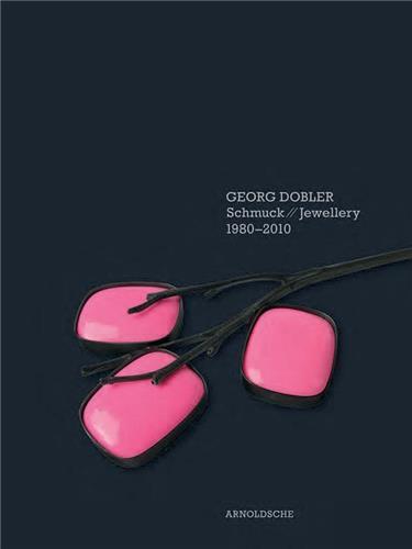 GEORG DOBLER - SCHMUCK JEWELLERY 1980-2010 COMPOSITION OF DREAMS /ANGLAIS