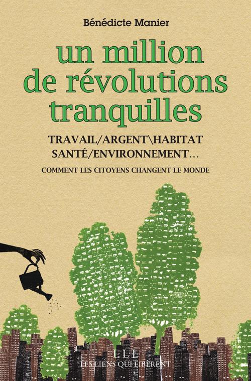 UN MILLION DE REVOLUTIONS TRANQUILLES (FERMETURE ET BASCULE VERS 9791020904102) - TRAVAIL, ARGENT,HA