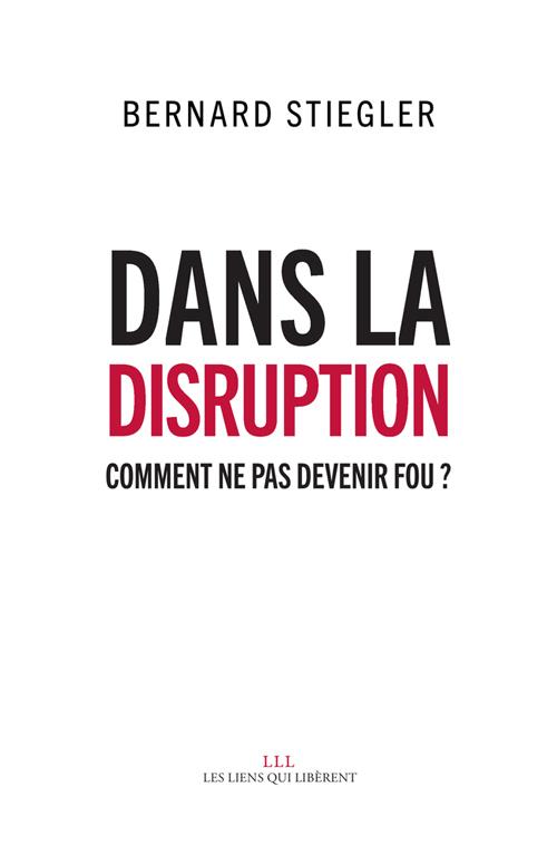 DANS LA DISRUPTION - COMMENT NE PAS DEVENIR FOU ?