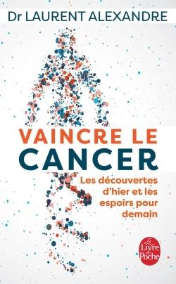 VAINCRE LE CANCER - LES DECOUVERTES D'HIER ET LES ESPOIRS POUR DEMAIN