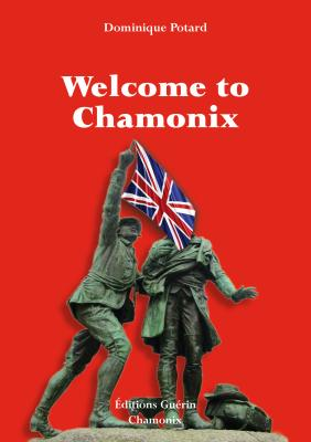 WELCOME TO CHAMONIX - UNE ANGLAISE AU MONT BLANC