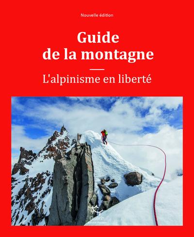 GUIDE DE LA MONTAGNE - L'ALPINISME EN LIBERTE NE