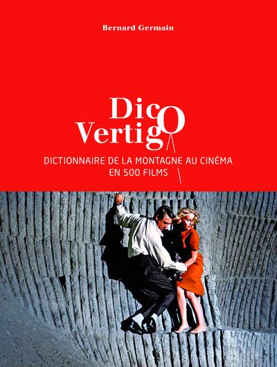 DICO VERTIGO - DICTIONNAIRE DE LA MONTAGNE AU CINEMA EN 500 FILMS