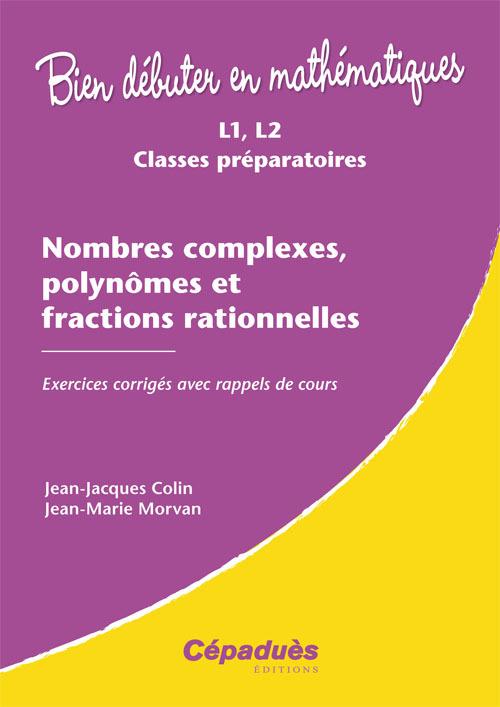 NOMBRES COMPLEXES, POLYNOMES ET FRACTIONS RATIONNELLES - EXERCICES CORRIGES AVEC RAPPELS DE COURS