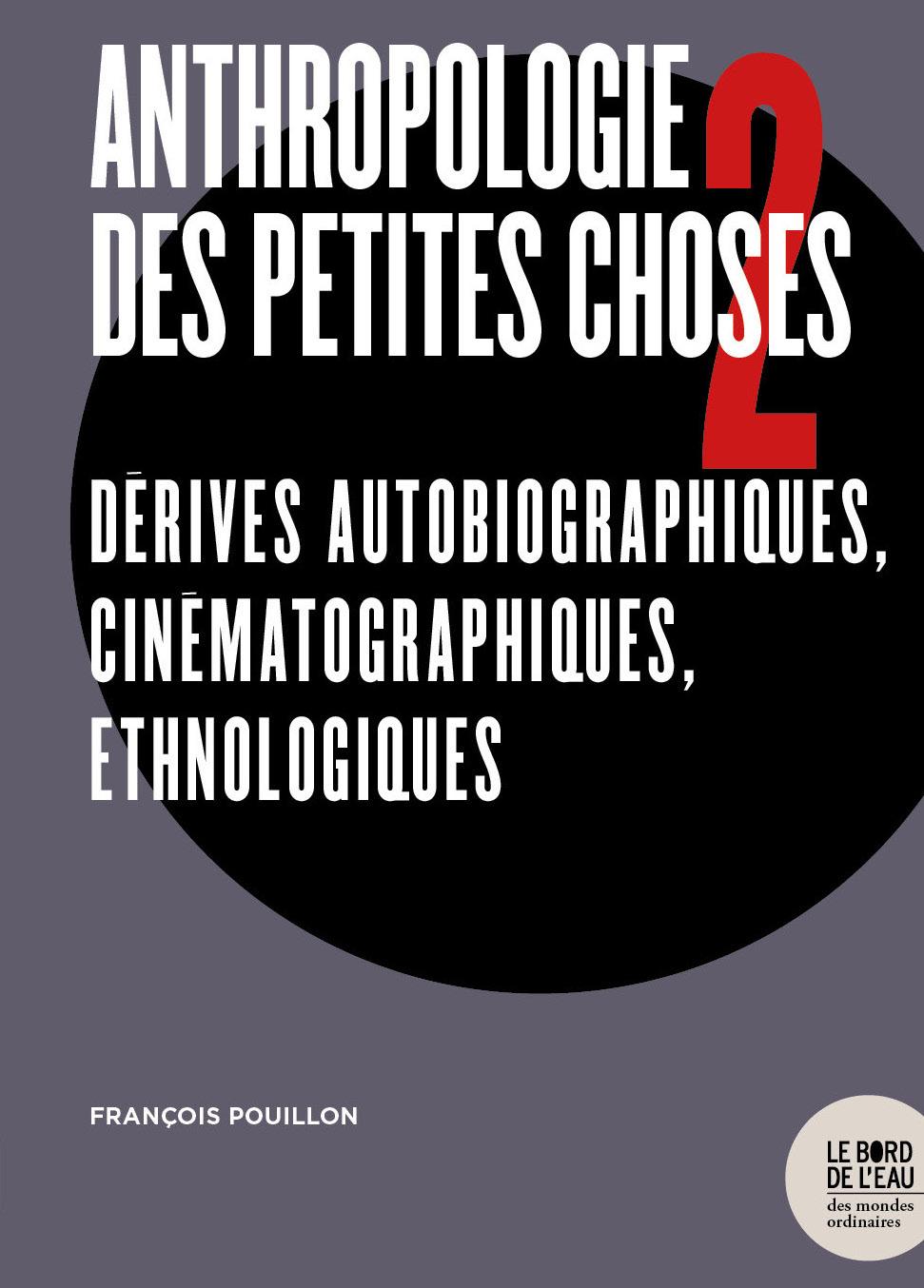 ANTHROPOLOGIE DES PETITES CHOSES 2 - DERIVES AUTOBIOGRAPHIQUES, CINEMATOGRAPHIQUES, ETHNOLOGIQUES
