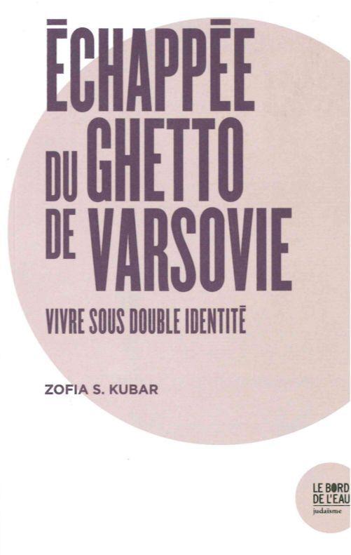ECHAPPEE DU GHETTO DE VARSOVIE - VIVRE SOUS DOUBLE IDENTITE