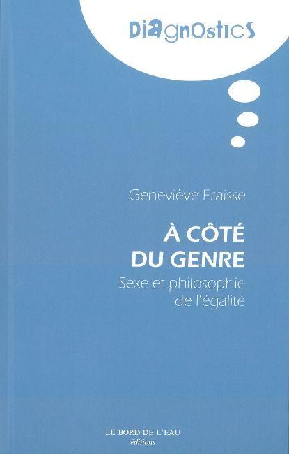 A COTE DU GENRE - SEXE ET PHILOSOPHIE DE L'EGALITE