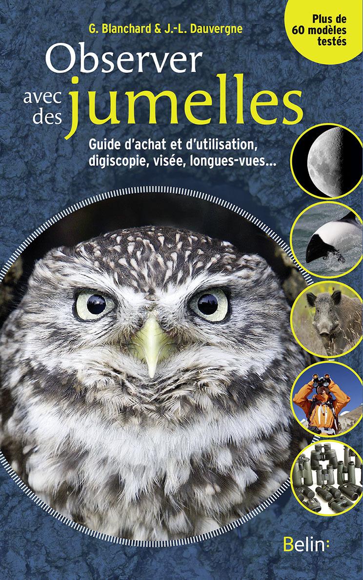 OBSERVER AVEC DES JUMELLES - GUIDE D'ACHAT ET D'UTILISATION, DIGISCOPIE, VISEE, LONGUES-VUES...