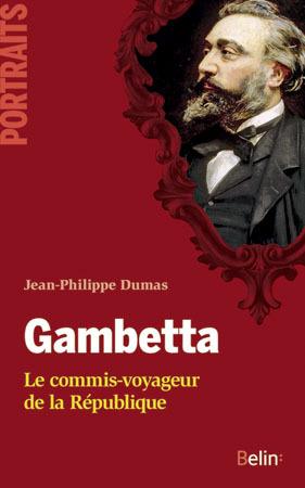 GAMBETTA - <SPAN>LE COMMIS-VOYAGEUR DE LA REPUBLIQUE</SPAN>