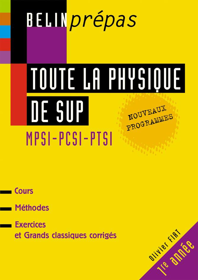 TOUTE LA PHYSIQUE DE SUP. 1ERE ANNEE. NOUVEAUX PROGRAMMES.  MPSI-PCSI-PTSI