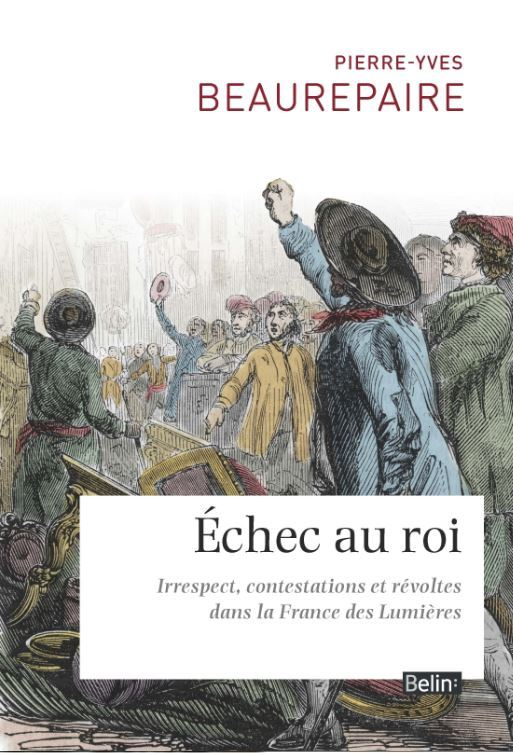 ECHEC AU ROI - IRRESPECT, CONTESTATIONS ET REVOLTES DANS LA FRANCE DES LUMIERES