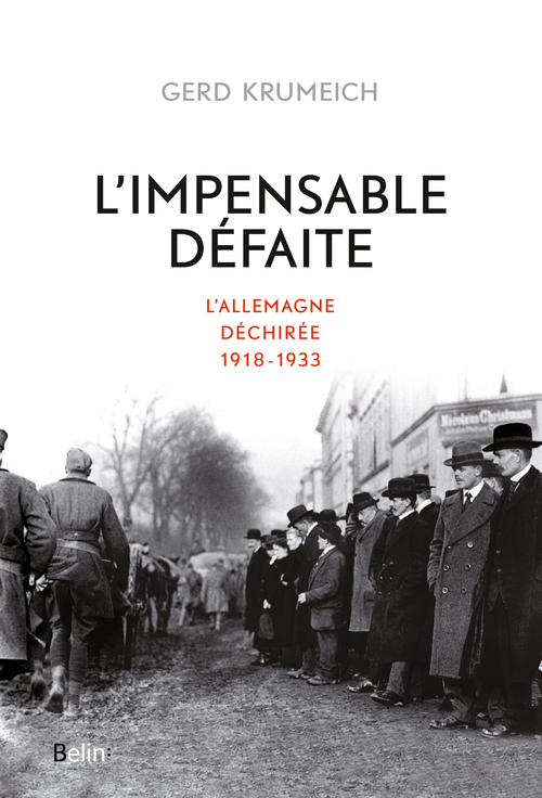 L'IMPENSABLE DEFAITE - L'ALLEMAGNE DECHIREE, 1918-1933