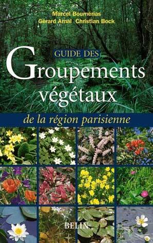 GUIDE DES GROUPEMENTS VEGETAUX DE LA REGION PARISIENNE