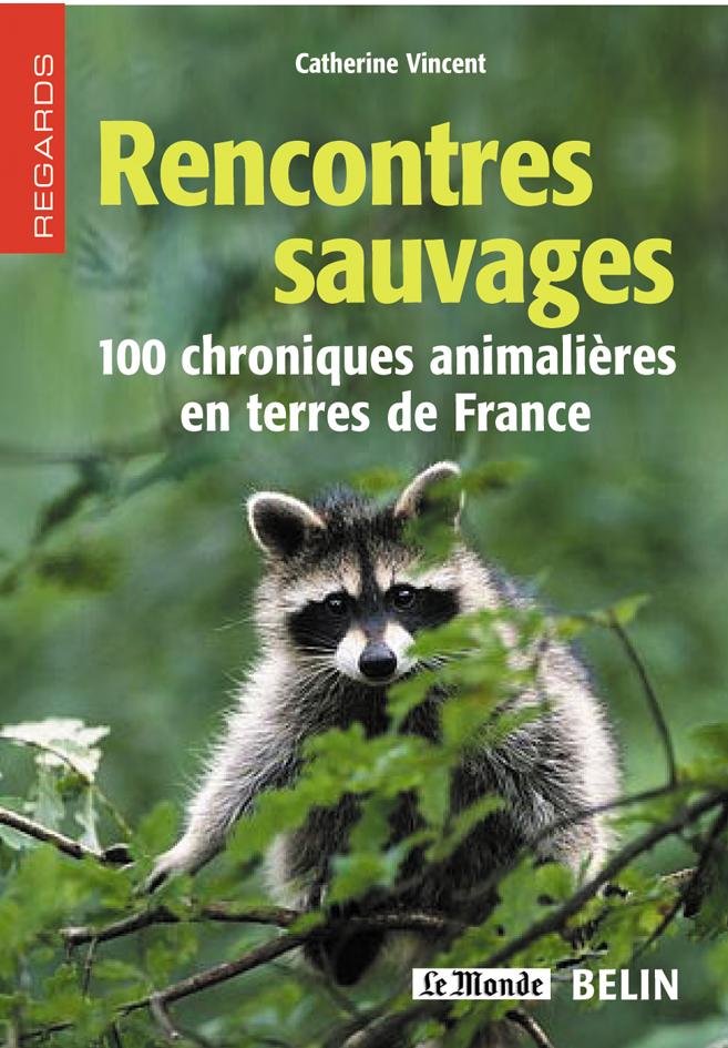 RENCONTRES SAUVAGES - 100 CHRONIQUES ANIMALIERES EN TERRES DE FRANCE