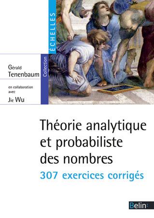 THEORIE ANALYTIQUE ET PROBABILISTE DES NOMBRES - 307 EXERCICES CORRIGES