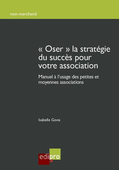 OSER  LA STRATEGIE DU SUCCES POUR VOTRE ASSOCIATION - MANUEL A L'USAGE DES PETITES ET MOYENNES AS