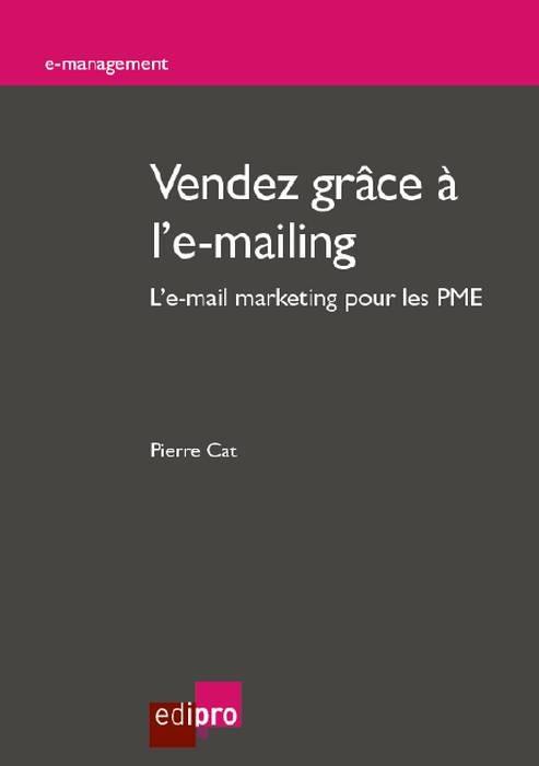 VENDEZ GRACE A L'E-MAILING - L'E-MAILING MARKETING POUR LES PME