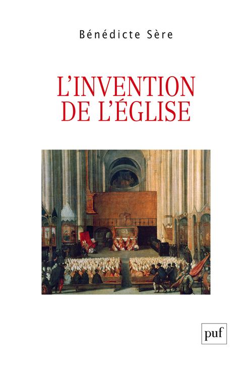L'INVENTION DE L'EGLISE - ESSAI SUR LA GENESE ECCLESIALE DU POLITIQUE, ENTRE MOYEN AGE ET MODERNITE